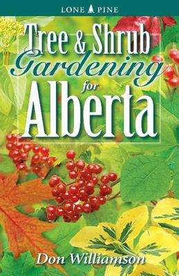 Tree and Shrub Gardening for Alberta - Williamson, Don
