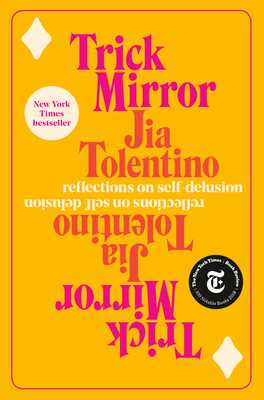Trick Mirror: Reflections on Self-Delusion - Tolentino, Jia