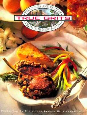 True Grits - Junior League of Atlanta, and The Junior League of Atlanta, Inc, and Favorite Recipes Press (Creator)