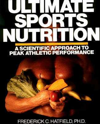 Ultimate Sports Nutrition - Harfield, Frederick A, and Hatfield, Frederick C II, M.S.