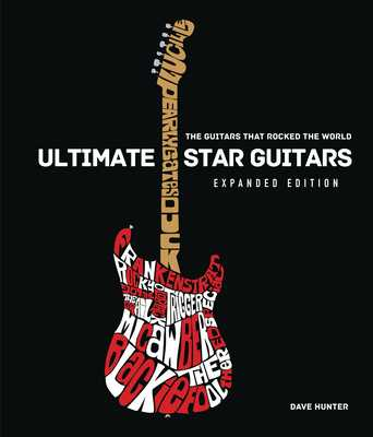 Ultimate Star Guitars: The Guitars That Rocked the World, Expanded Edition - Hunter, Dave