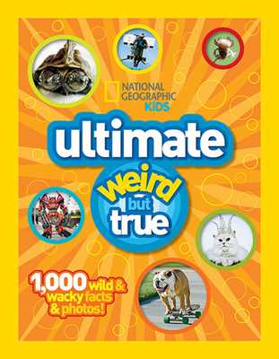 Ultimate Weird But True: 1,000 Wild & Wacky Facts and Photos - National Geographic