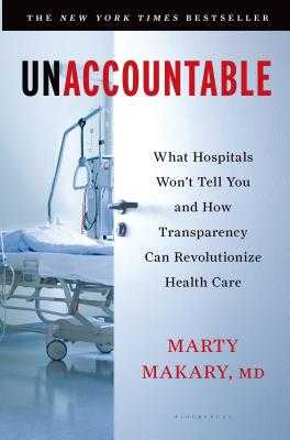 Unaccountable: What Hospitals Won't Tell You and How Transparency Can Revolutionize Health Care - Makary, Martin