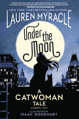 Under the Moon: A Catwoman Tale - Myracle, Lauren, and Goodhart, Isaac