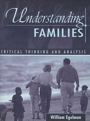 Understanding Families: Critical Thinking and Analysis - Egelman, William