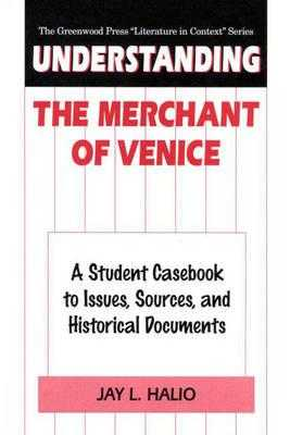 Understanding the Merchant of Venice: A Student Casebook to Issues, Sources, and Historical Documents - Halio, Jay Leon