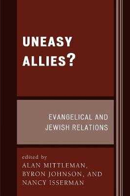 Uneasy Allies?: Evangelical and Jewish Relations - Mittleman, Alan (Editor), and Johnson, Byron R (Editor), and Isserman, Nancy (Editor)