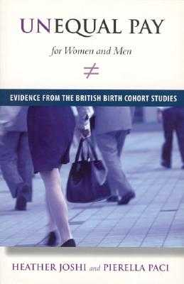 Unequal Pay for Women and Men: Evidence from the British Birth Cohort Studies - Joshi, Heather, and Paci, Pierella