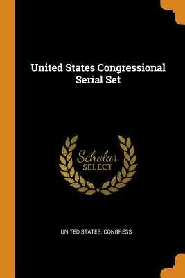 United States Congressional Serial Set - United States Congress (Creator)