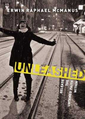 Unleashed: Release the Untamed Faith Within - McManus, Erwin Raphael