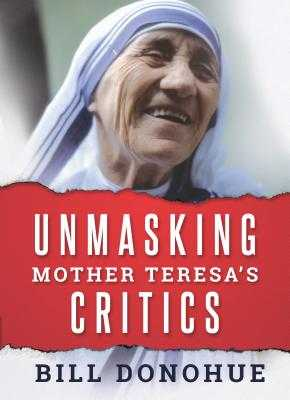 Unmasking Mother Teresa's Critics - Donohue, William A