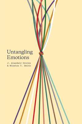 "Untangling Emotions: ""god's Gift of Emotions"" - Groves, J Alasdair, and Smith, Winston T"