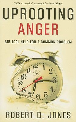 Uprooting Anger: Biblical Help for a Common Problem - Jones, Robert D