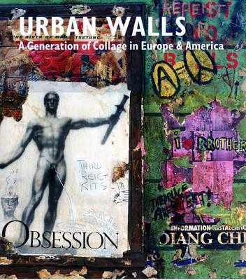 Urban Walls: A Generation of Collage in Europe and America - Dogancay, Burhan, and Taylor, Brandon, and Messer, Thomas M (Introduction by)