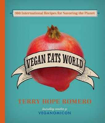 Vegan Eats World: 300 International Recipes for Savoring the Planet - Romero, Terry Hope