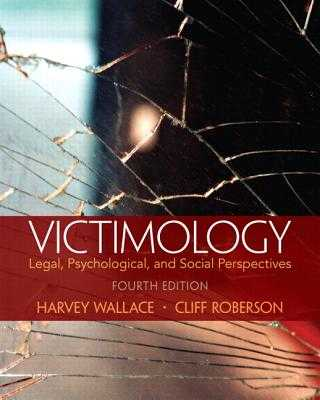 Victimology: Legal, Psychological, and Social Perspectives - Wallace, Harvey, and Roberson, Cliff