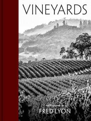 Vineyards: Photographs by Fred Lyon (Beautiful Photographs Taken Over Seventy Years of Visiting Vineyards Around the World) - Lyon, Fred, and McEvoy, Nion (Foreword by)
