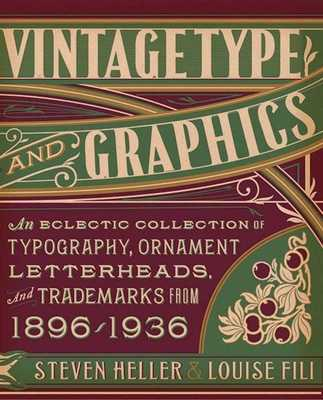 Vintage Type and Graphics: An Eclectic Collection of Typography, Ornament, Letterheads, and Trademarks from 1896-1936 - Heller, Steven, and Fili, Louise
