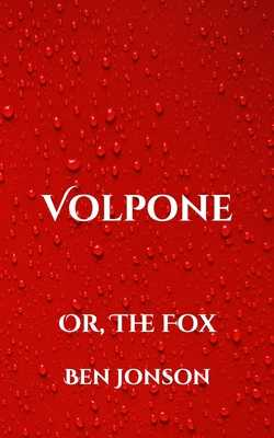 Volpone: Or, The Fox - Jonson, Ben