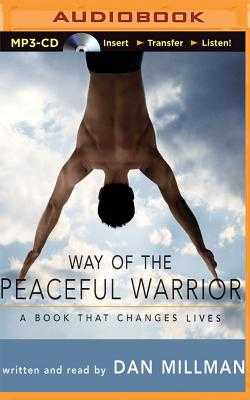 Way of the Peaceful Warrior: A Book That Changes Lives - Millman, Dan (Read by)