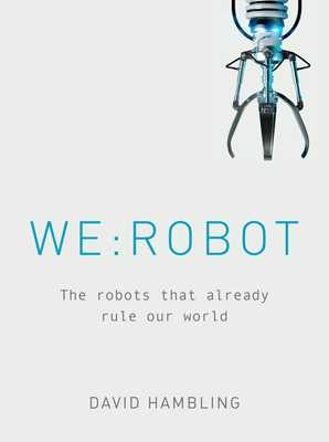 We: Robot: The Robots That Already Rule Our World - Hambling, David