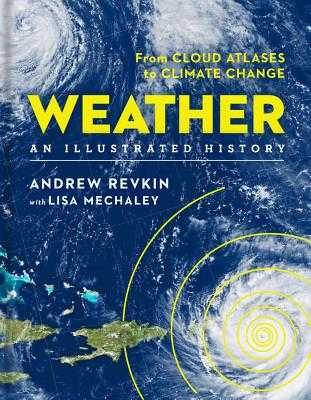 Weather: An Illustrated History: From Cloud Atlases to Climate Change - Revkin, Andrew, and Mechaley, Lisa