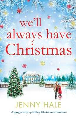 We'll Always Have Christmas: A gorgeously uplifting Christmas romance - Hale, Jenny