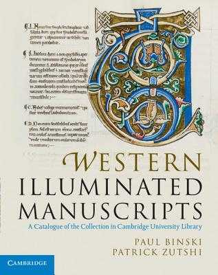Western Illuminated Manuscripts: A Catalogue of the Collection in Cambridge University Library - Binski, Paul, Professor, and Zutshi, Patrick, and Panayotova, Stella