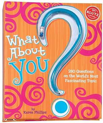 What about You?: 280 Questions on the World's Most Fascinating Topic - Phillips, Karen (Editor)