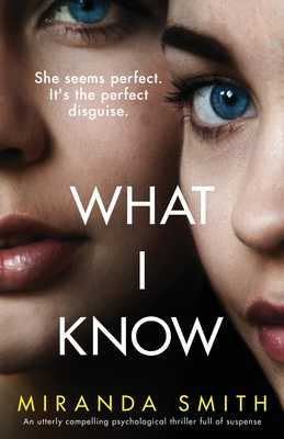 What I Know: An utterly compelling psychological thriller full of suspense - Smith, Miranda