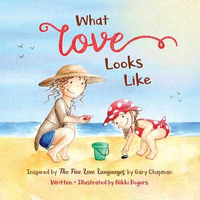 What Love Looks Like: Inspired by The Five Love Languages by Gary Chapman -
