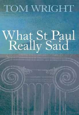 What St Paul Really Said - Wright, Tom