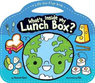 What's Inside My Lunch Box?: A Lift-The-Flap Book - Eliot, Hannah, and Elio (Illustrator)