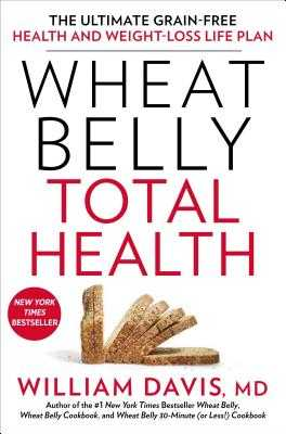 Wheat Belly Total Health: The Ultimate Grain-Free Health and Weight-Loss Life Plan - Davis, William, MD