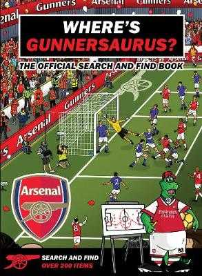 Where's Gunnersaurus? - Official Licensed Product: An Arsenal Search & Find Activity Book -