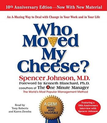 Who Moved My Cheese: The 10th Anniversary Edition - Johnson, Spencer (Read by), and Roberts, Tony (Read by), and Blanchard, Kenneth (Introduction by)