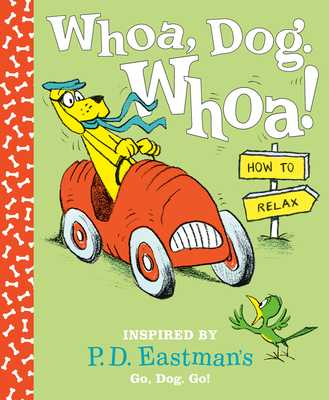 Whoa, Dog. Whoa! How to Relax: Inspired by P.D. Eastman's Go, Dog. Go! - Eastman, P D