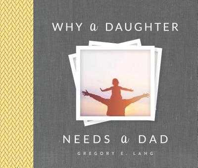 Why a Daughter Needs a Dad - Lang, Gregory