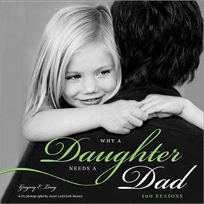 Why a Daughter Needs a Dad: 100 Reasons - Lang, Gregory, and Lankford-Moran, Janet (Photographer)