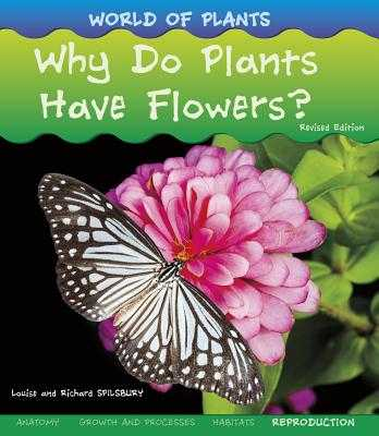 Why Do Plants Have Flowers? - Spilsbury, Louise, and Spilsbury, Richard