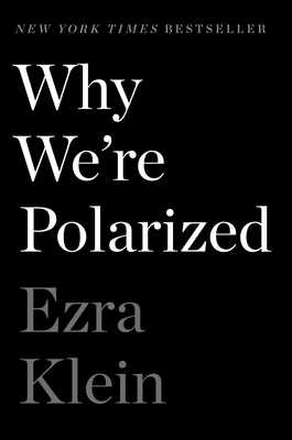 Why We're Polarized - Klein, Ezra