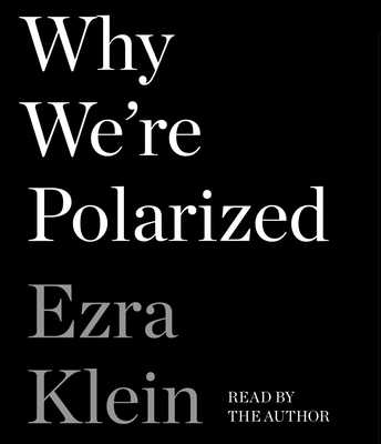 Why We're Polarized - Klein, Ezra (Read by)