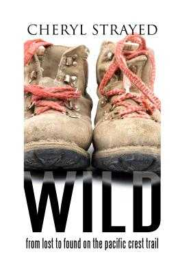 Wild: From Lost to Found on the Pacific Crest Trail - Strayed, Cheryl