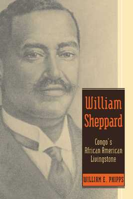 William Sheppard: Congo's African American Livingstone - Phipps, William E