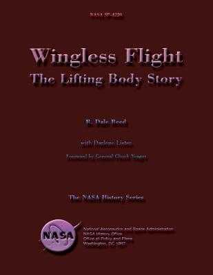 Wingless Flight: The Lifting Body Story - Reed, R Dale