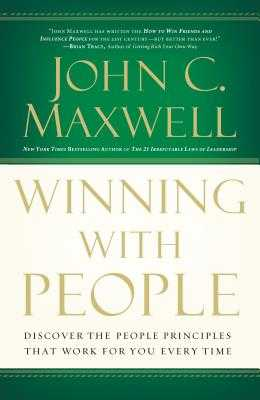 Winning with People: Discover the People Principles That Work for You Every Time - Maxwell, John C