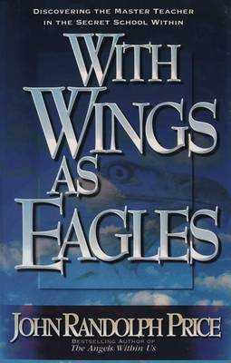 With Wings as Eagles: Discovering the Master Teacher in the Secret School Within - Price, John Randolph