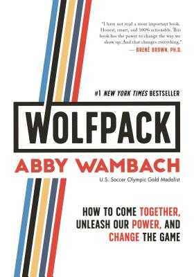 Wolfpack: How to Come Together, Unleash Our Power, and Change the Game - Wambach, Abby