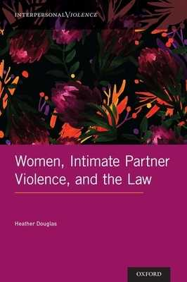 Women, Intimate Partner Violence, and the Law - Douglas, Heather