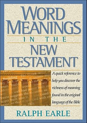 Word Meanings in the New Testament - Earle, Ralph, Th.D.